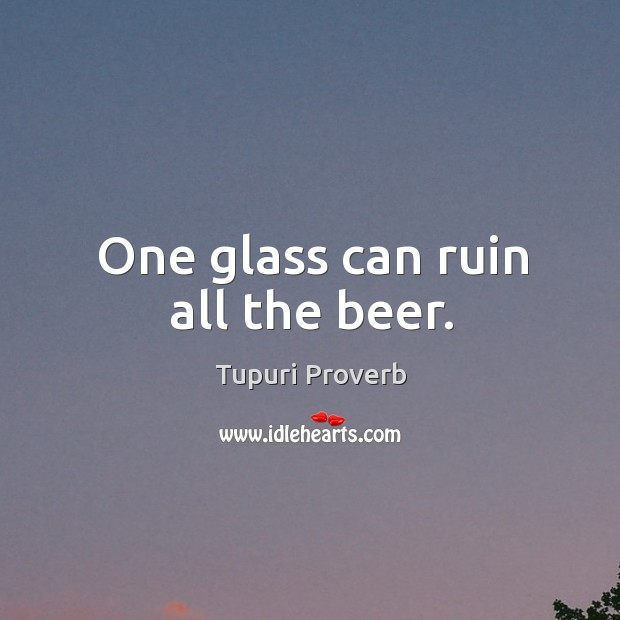 One glass can ruin all the beer. Tupuri Proverbs Image