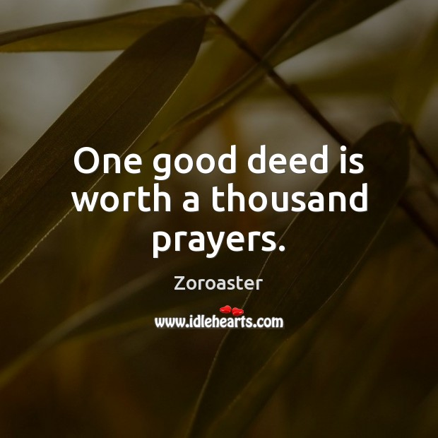 Image, One good deed is worth a thousand prayers.