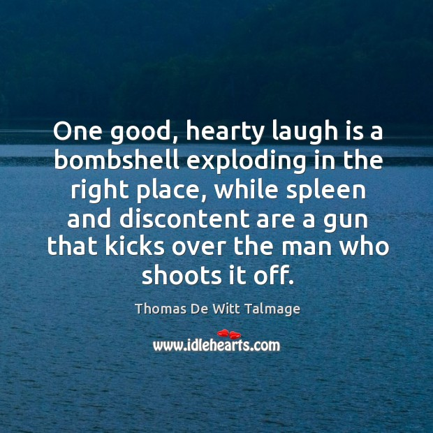 One good, hearty laugh is a bombshell exploding in the right place, Thomas De Witt Talmage Picture Quote