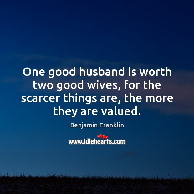 Image, One good husband is worth two good wives, for the scarcer things