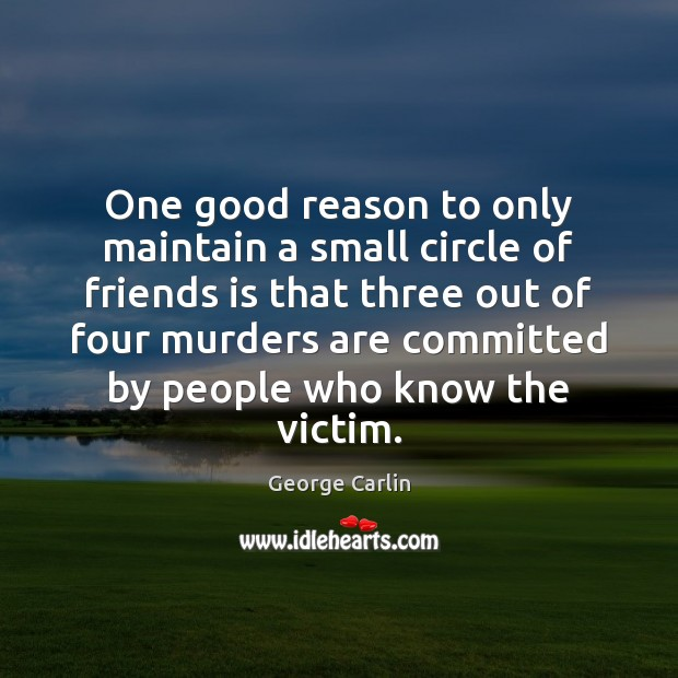 One good reason to only maintain a small circle of friends is Image