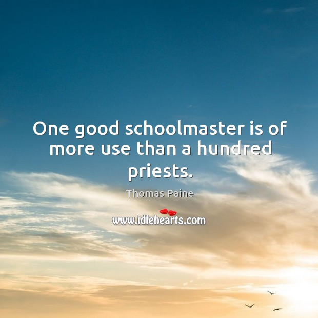 One good schoolmaster is of more use than a hundred priests. Image
