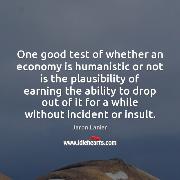 Image, One good test of whether an economy is humanistic or not is