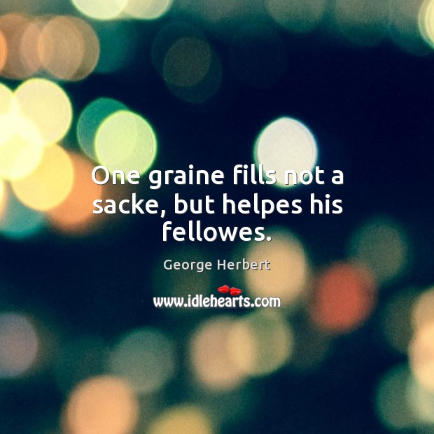 One graine fills not a sacke, but helpes his fellowes. Image