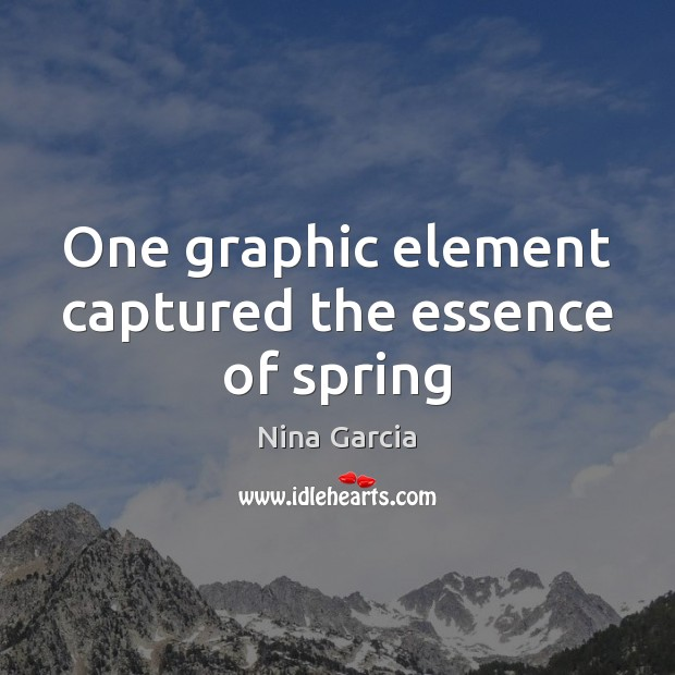 One graphic element captured the essence of spring Spring Quotes Image