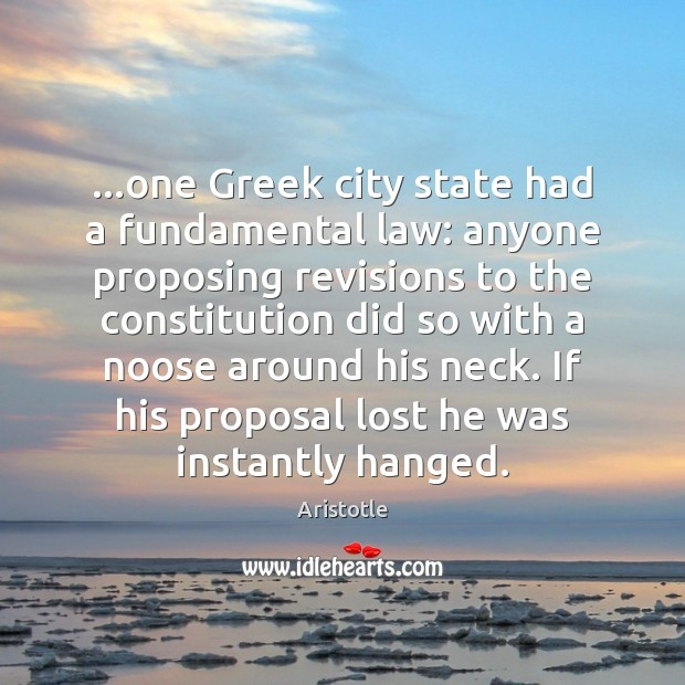 …one Greek city state had a fundamental law: anyone proposing revisions to Image