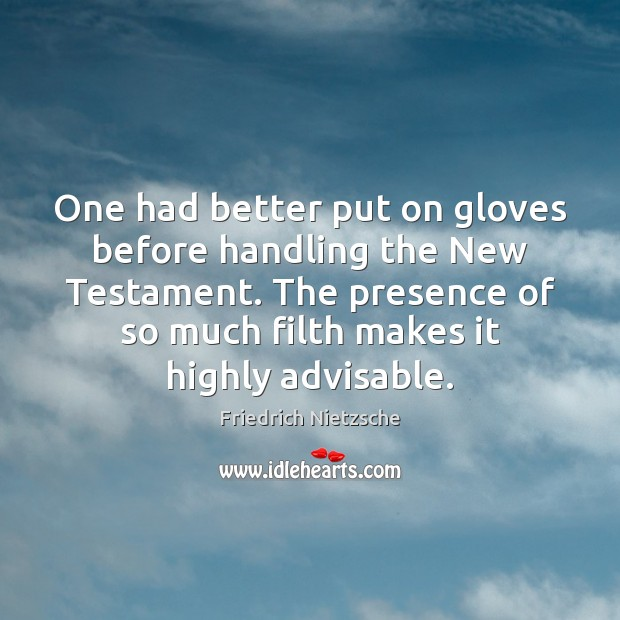 One had better put on gloves before handling the New Testament. The Friedrich Nietzsche Picture Quote