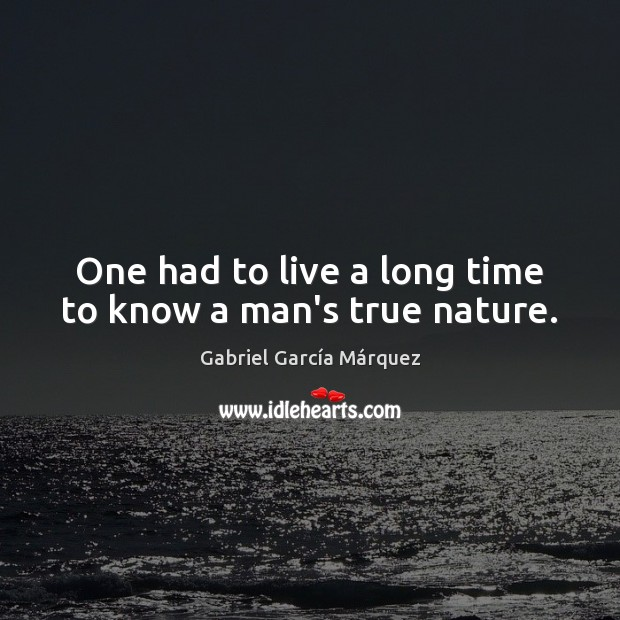 One had to live a long time to know a man's true nature. Image