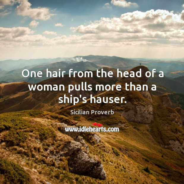 Image, One hair from the head of a woman pulls more than a ship's hauser.