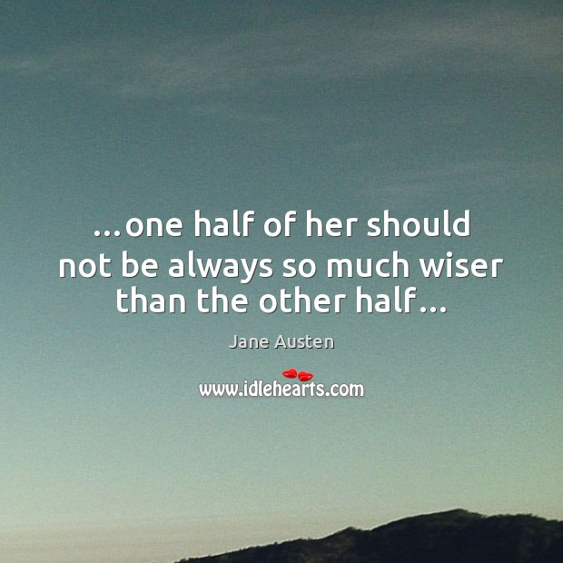 Image, …one half of her should not be always so much wiser than the other half…