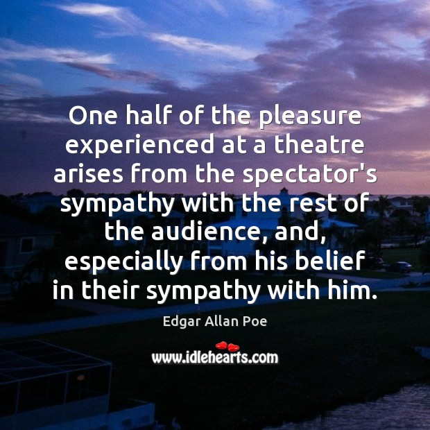 One half of the pleasure experienced at a theatre arises from the Image