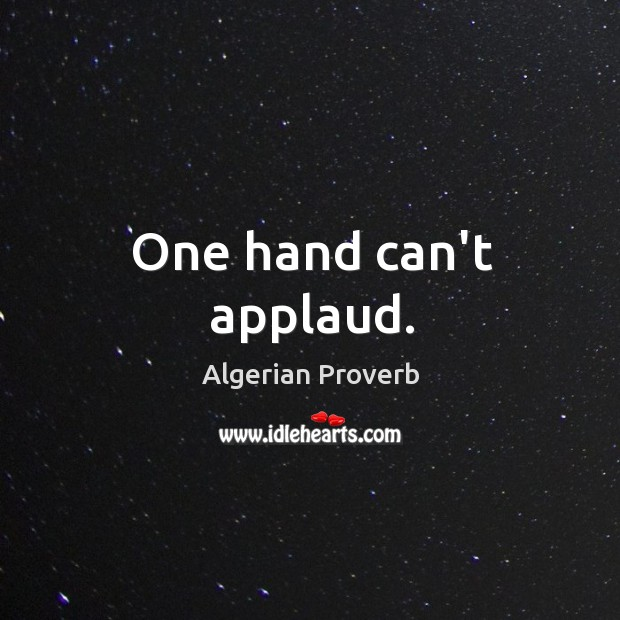 One hand can't applaud. Algerian Proverbs Image