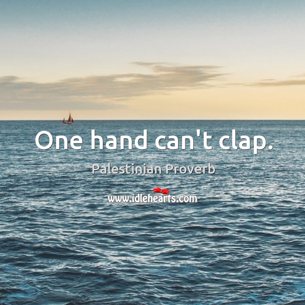 One hand can't clap. Palestinian Proverbs Image