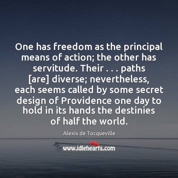 Image, One has freedom as the principal means of action; the other has