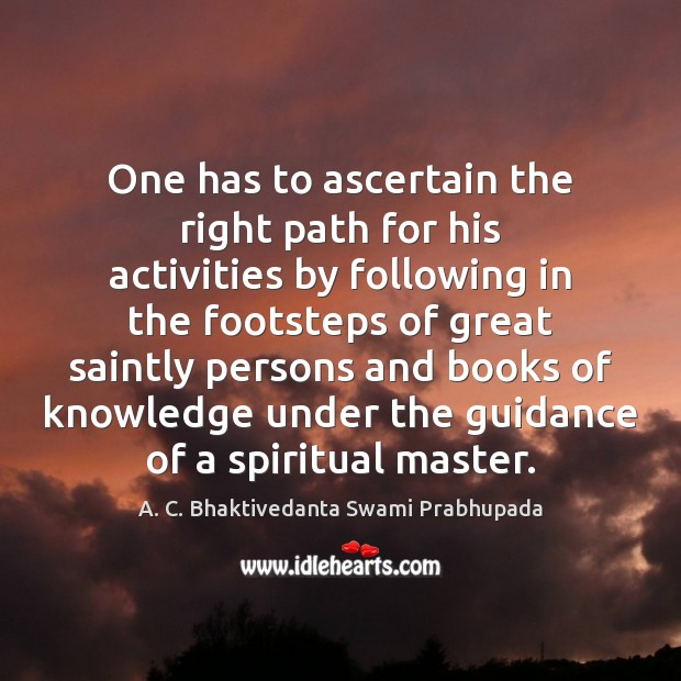 One has to ascertain the right path for his activities by following Image