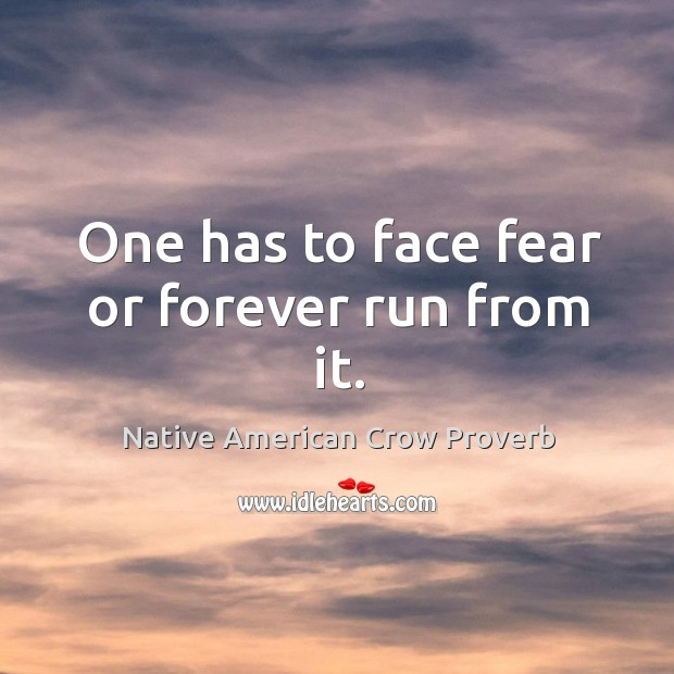 One has to face fear or forever run from it. Native American Crow Proverbs Image