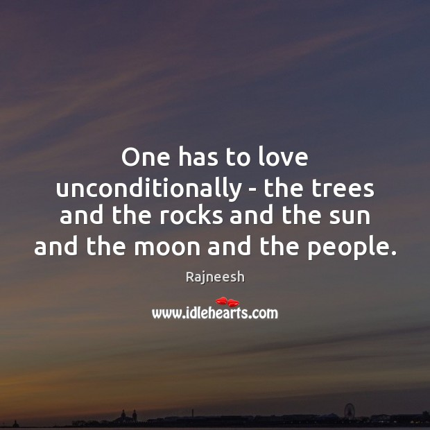 One has to love unconditionally – the trees and the rocks and Image