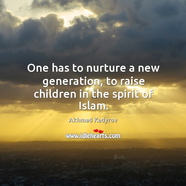 Image, One has to nurture a new generation, to raise children in the spirit of islam.