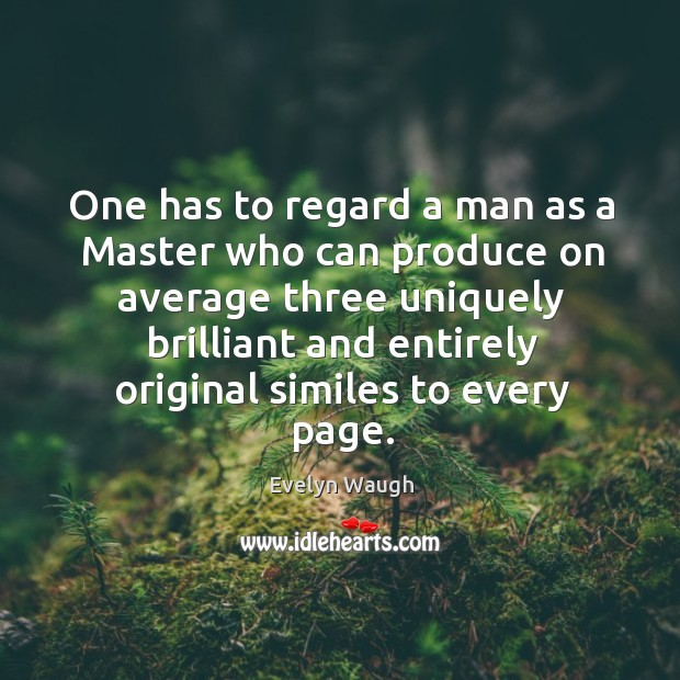 One has to regard a man as a Master who can produce Image
