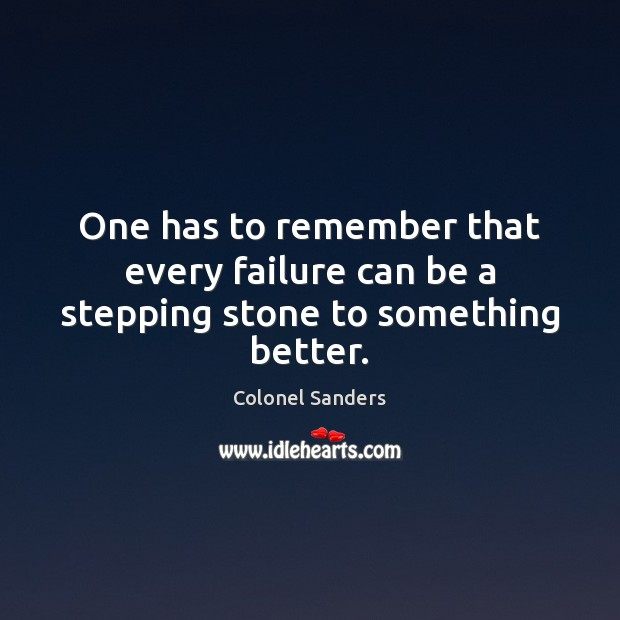 Image, One has to remember that every failure can be a stepping stone to something better.