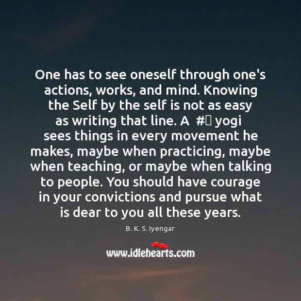 One has to see oneself through one's actions, works, and mind. Knowing Image