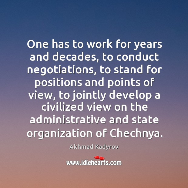 Image, One has to work for years and decades, to conduct negotiations, to stand for positions