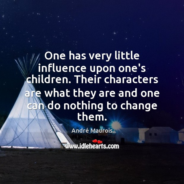 One has very little influence upon one's children. Their characters are what André Maurois Picture Quote