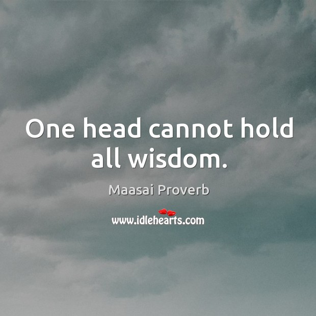 One head cannot hold all wisdom. Maasai Proverbs Image