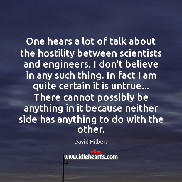 One hears a lot of talk about the hostility between scientists and David Hilbert Picture Quote