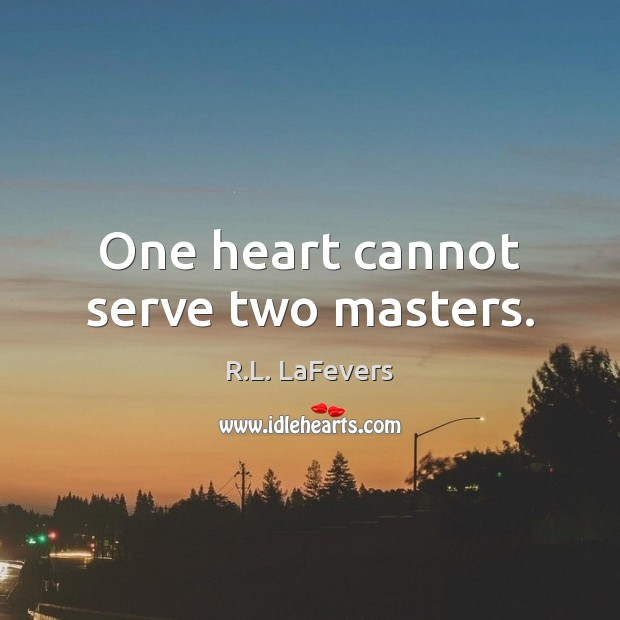 One heart cannot serve two masters. R.L. LaFevers Picture Quote