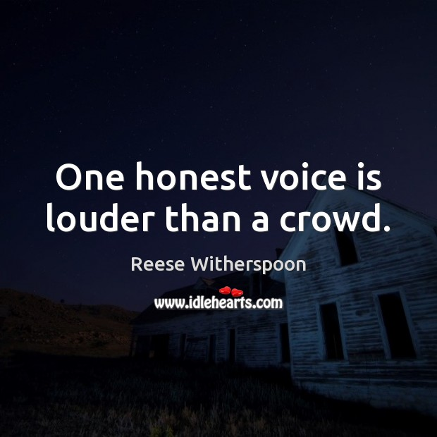 One honest voice is louder than a crowd. Image