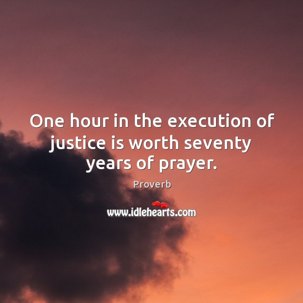 One hour in the execution of justice is worth seventy years of prayer. Image