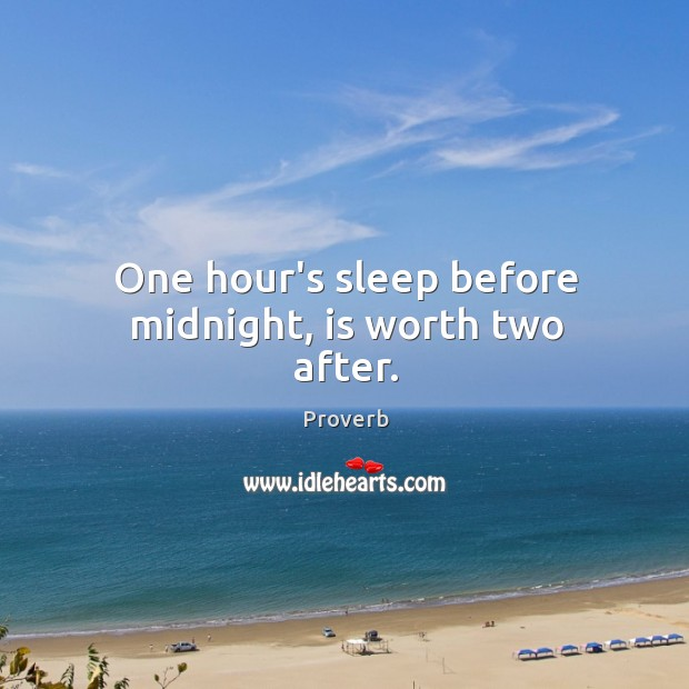 One hour's sleep before midnight, is worth two after. Image