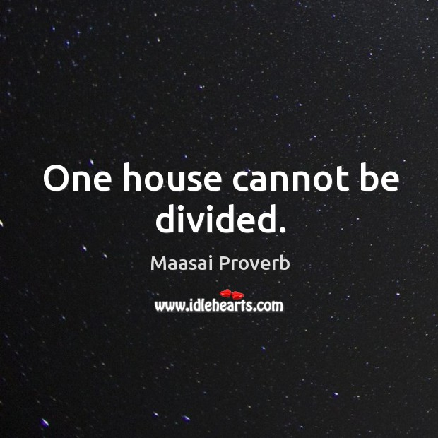 One house cannot be divided. Maasai Proverbs Image