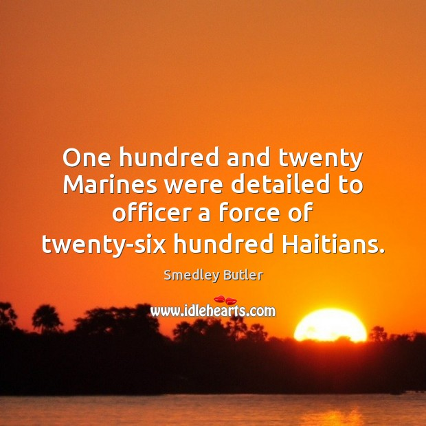Image, One hundred and twenty Marines were detailed to officer a force of
