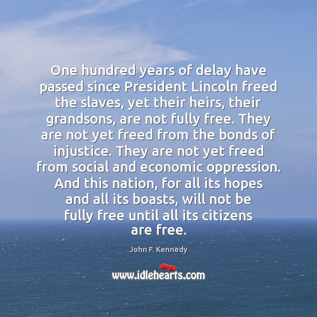 One hundred years of delay have passed since President Lincoln freed the John F. Kennedy Picture Quote
