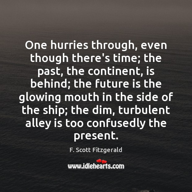 One hurries through, even though there's time; the past, the continent, is F. Scott Fitzgerald Picture Quote