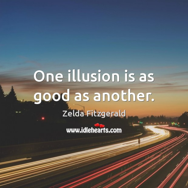 Image, One illusion is as good as another.