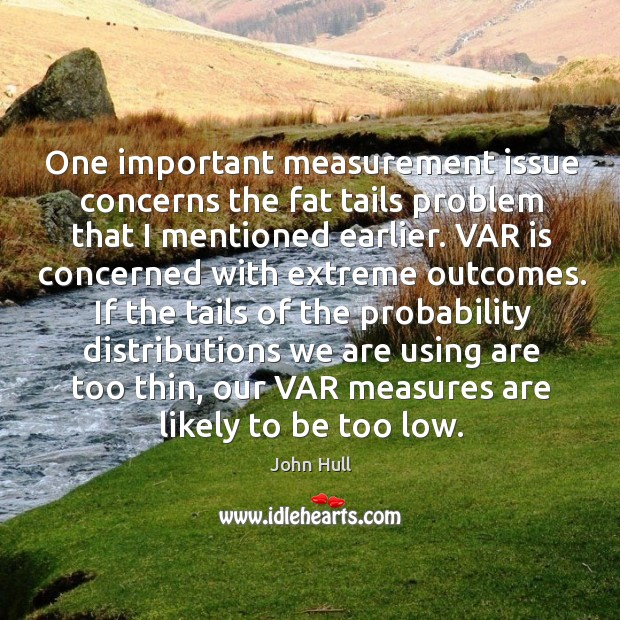 One important measurement issue concerns the fat tails problem that I mentioned earlier. Image