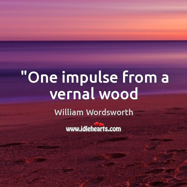 """One impulse from a vernal wood Image"