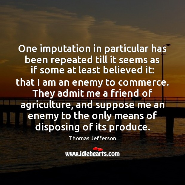 Image, One imputation in particular has been repeated till it seems as if
