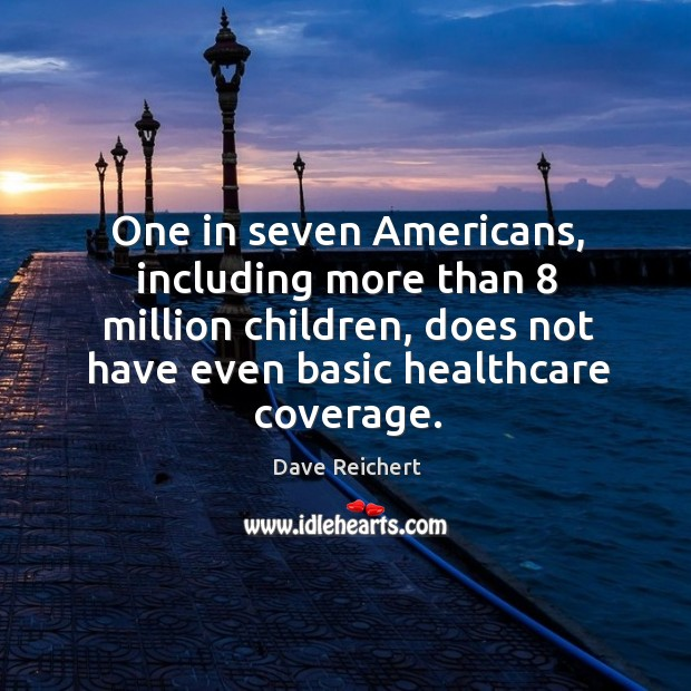 Image, One in seven americans, including more than 8 million children, does not have even basic healthcare coverage.