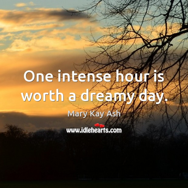 One intense hour is worth a dreamy day. Mary Kay Ash Picture Quote