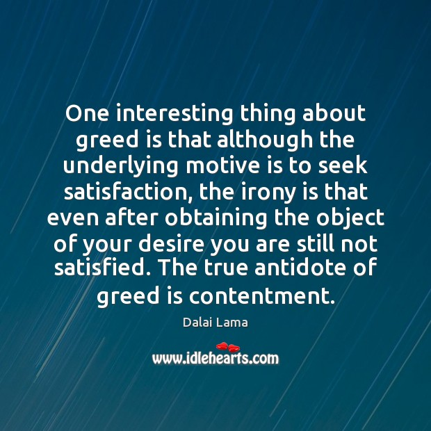 One interesting thing about greed is that although the underlying motive is Image