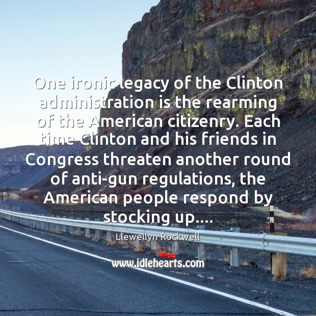 One ironic legacy of the Clinton administration is the rearming of the Image