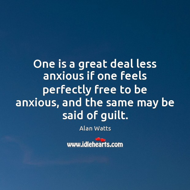 One is a great deal less anxious if one feels perfectly free Alan Watts Picture Quote