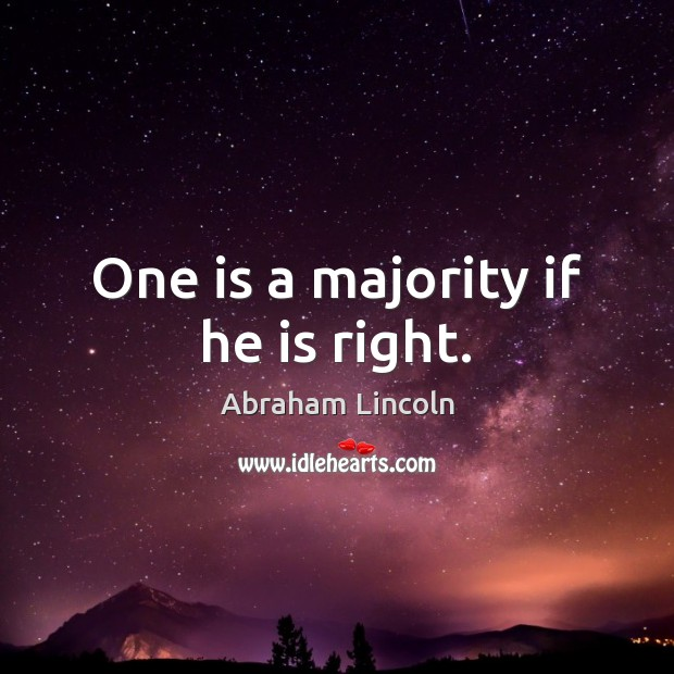 One is a majority if he is right. Image