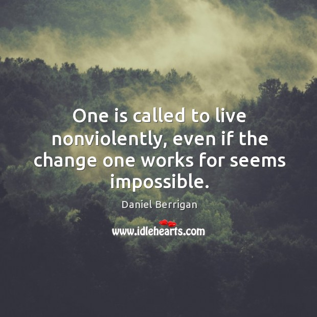 Image, One is called to live nonviolently, even if the change one works for seems impossible.