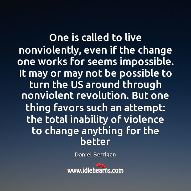 One is called to live nonviolently, even if the change one works Image