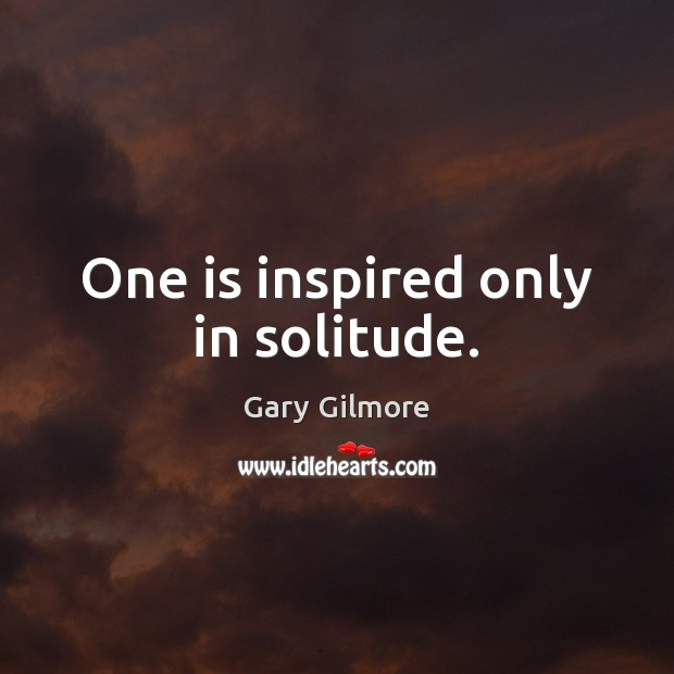 One is inspired only in solitude. Image